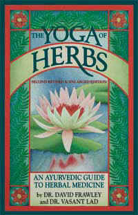 Yoga of Herbs: An Ayurvedic Guide to Herbal Medicine
