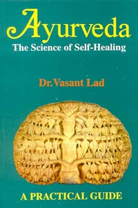 Ayurveda, The Science of Self- Healing, Dr. Vasant Lad